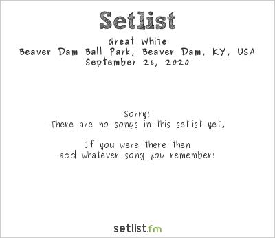 Great White at Beaver Dam Ball Park, Beaver Dam, KY, USA Setlist