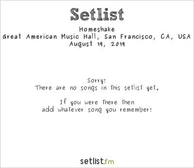 Homeshake at Great American Music Hall, San Francisco, CA, USA Setlist