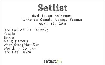 God Is an Astronaut Setlist L'Autre Canal, Nancy, France 2015
