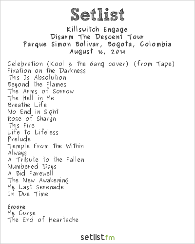 Killswitch Engage Setlist Rock al Parque 2014 2014, Disarm the Descent Tour