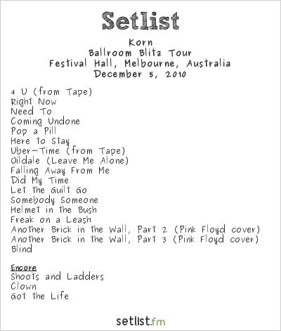 Korn Setlist Festival Hall, Melbourne, Australia 2010, Ballroom Blitz Tour