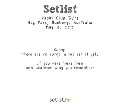Yacht Club DJ's Setlist Hay Park, Bunbury, Australia 2010