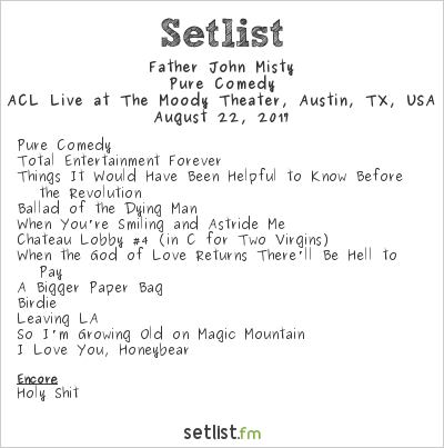 Father John Misty Setlist The Moody Theater, Austin, TX, USA 2017, Pure Comedy