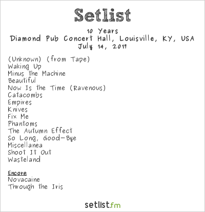 10 Years Setlist Diamond Pub Concert Hall, Louisville, KY, USA 2017