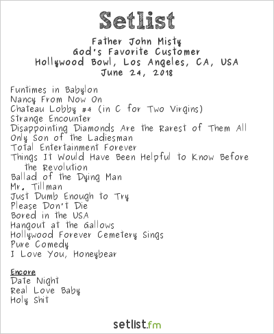 Father John Misty Setlist Hollywood Bowl, Hollywood, CA, USA 2018, God's Favorite Customer