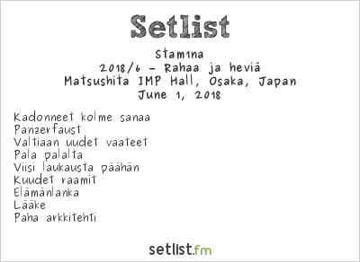 Stam1na Setlist Matsushita IMP Hall, Osaka, Japan 2018, 2018/6 – Rahaa ja heviä