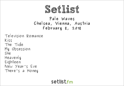 Pale Waves Setlist Chelsea, Vienna, Austria 2018