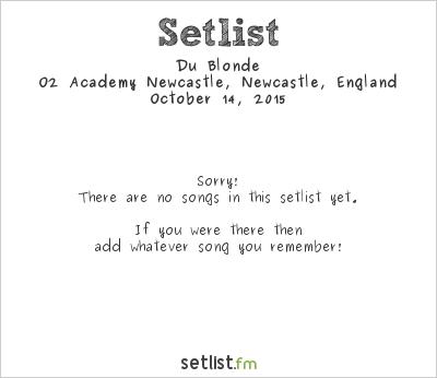 Du Blonde Setlist O2 Academy Newcastle, Newcastle, England 2015
