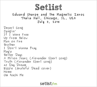 Edward Sharpe & The Magnetic Zeros Setlist Thalia Hall, Chicago, IL, USA 2015