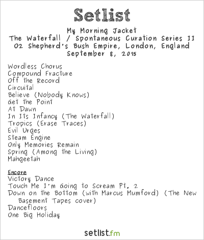 My Morning Jacket Setlist O2 Shepherd's Bush Empire, London, England 2015, The Waterfall / Spontaneous Curation Series II