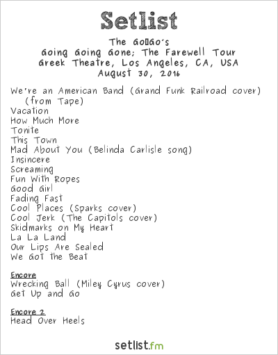 The Go‐Go's Setlist Greek Theatre, Los Angeles, CA, USA 2016, Going Going Gone; The Farewell Tour