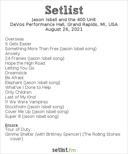Jason Isbell and the 400 Unit Setlist DeVos Performance Hall, Grand Rapids, MI, USA 2021