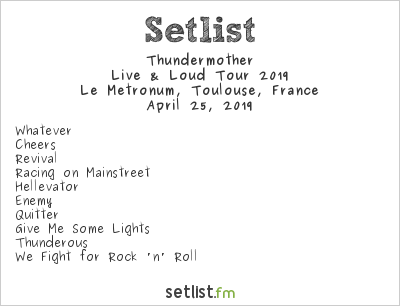 Thundermother Setlist Le Metronum, Toulouse, France, Live & Loud Tour 2019