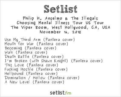 Philip H. Anselmo & The Illegals Setlist The Viper Room, West Hollywood, CA, USA 2018, Choosing Mental Illness Tour US Tour
