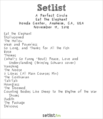 A Perfect Circle Setlist Honda Center, Anaheim, CA, USA 2018, Eat the Elephant
