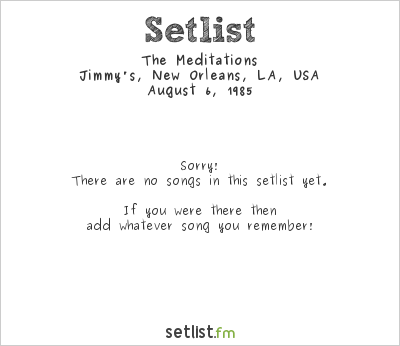 The Meditations at Jimmy's, New Orleans, LA, USA Setlist