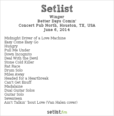Winger Setlist Concert Pub North, Houston, TX, USA 2014, Better Days Comin'