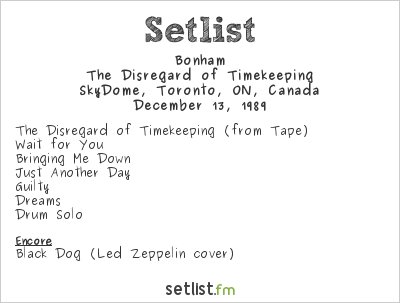 Bonham Setlist SkyDome, Toronto, ON, Canada 1989, The Disregard of Timekeeping