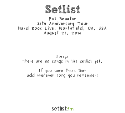 Pat Benatar at Hard Rock Live, Northfield, OH, USA Setlist