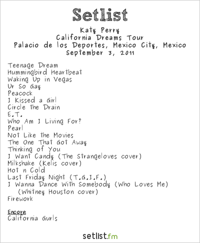 Katy Perry Setlist Palacio de los Deportes, Mexico City, Mexico 2011, California Deams Tour