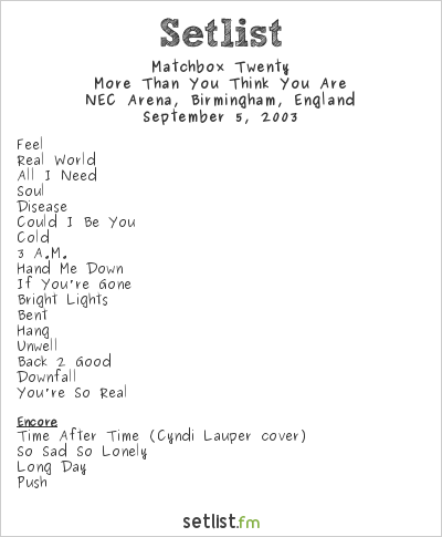 Matchbox Twenty Setlist NEC Arena, Birmingham, England 2003, More Than You Think You Are