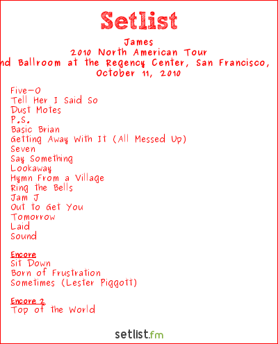 James Setlist The Grand Ballroom at the Regency Center, San Francisco, CA, USA 2010, North American 2010 Tour