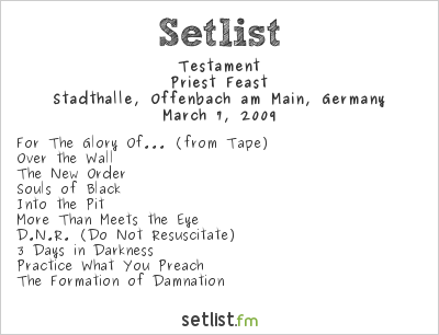 Testament Setlist Stadthalle, Offenbach, Germany 2009, Priest Feast