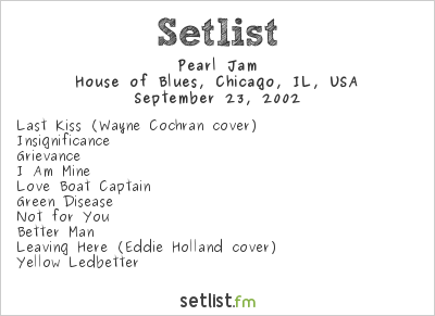 Pearl Jam Setlist House of Blues, Chicago, IL, USA 2002