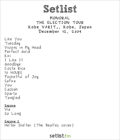 MONORAL Setlist Varit, Kobe, Japan 2009, THE ELECTION TOUR