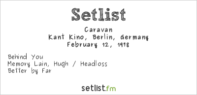 Caravan at Kant Kino, Berlin, Germany Setlist