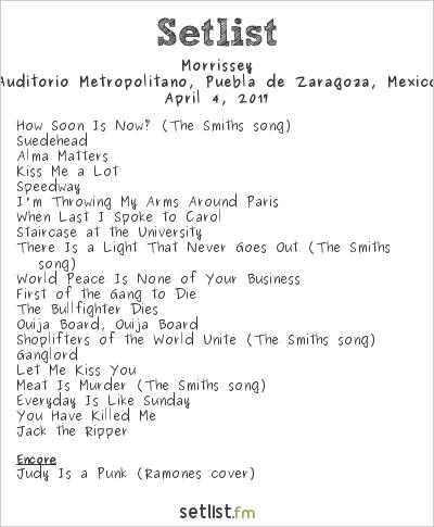 Morrissey Setlist Auditorio Metropolitano, Puebla de Zaragoza, Mexico 2017