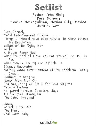 Father John Misty Setlist Teatro Metropólitan, Mexico City, Mexico 2017, Pure Comedy
