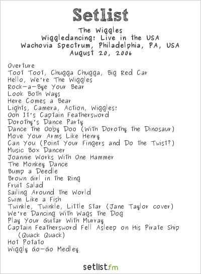 The Wiggles Setlist Wachovia Spectrum, Philadelphia, PA, USA 2006, Wiggledancing! August 19, 2006. We were on the 3rd row, so I know it was Greg. Following concerts. This was Greg's last ever album as the yellow wiggle until 2012 with the release of Surfer Jeff, although he was featured in the compilations in between. Dorothy (Would You Like To Dance?) Racing to the Rainbow is the 25th album release by an Australian children's music group, The Wiggles. The Wiggles North Charleston Coliseum, North Charleston, SC - Aug 27, 2006 Aug 27 2006. The Wiggles Wachovia Spectrum, Philadelphia, PA - Aug 20, 2006 Aug 20 2006 Following concerts The Wiggles Ryan Center, University of Rhode Island, Kingston, RI - Aug 22, 2006 Aug 22 2006 Edit. Oct 26, 2006 #5 Poor Greg, he was my favorite. ), Captain Feathersword Fell Asleep on His Pirate Ship (Quack Quack). <div><a href=
