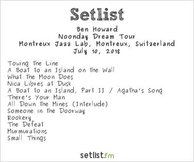 Ben Howard Setlist Montreux Jazz Festival 2018 2018, Noonday Dream Tour