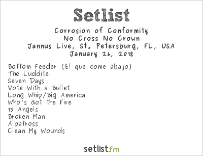 Corrosion of Conformity Setlist Jannus Live, St. Petersburg, FL, USA 2018, No Cross No Crown