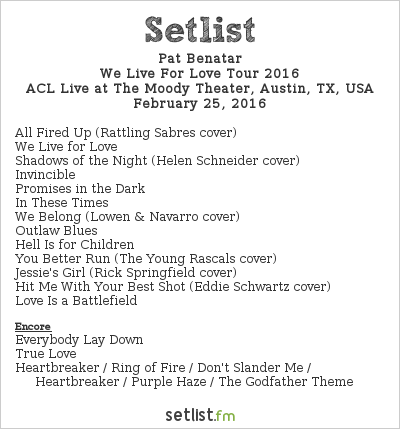 Pat Benatar Setlist The Moody Theater, Austin, TX, USA, We Live For Live Tour 2016