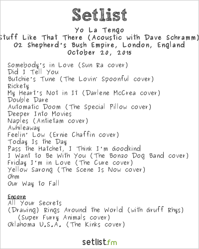 Yo La Tengo Setlist O2 Shepherd's Bush Empire, London, England 2015, Stuff Like That There (Acoustic with Dave Schramm)