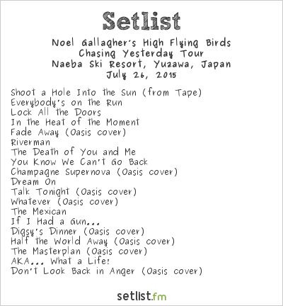 Noel Gallagher's High Flying Birds Setlist Fuji Rock Festival 2015 2015, Chasing Yesterday Tour