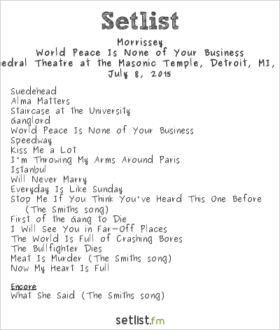 Morrissey Setlist Masonic Temple Theatre, Detroit, MI, USA 2015, World Peace Is None of Your Business