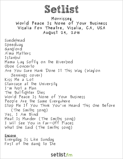 Morrissey Setlist Fox Theatre, Visalia, CA, USA 2015, World Peace Is None of Your Business