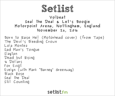Volbeat Setlist Motorpoint Arena, Nottingham, England 2016, Seal the Deal & Let's Boogie