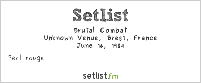 Brutal Combat at Unknown Venue, Brest, France Setlist