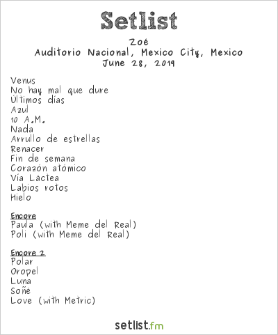 Zoé Setlist Auditorio Nacional, Mexico City, Mexico 2019