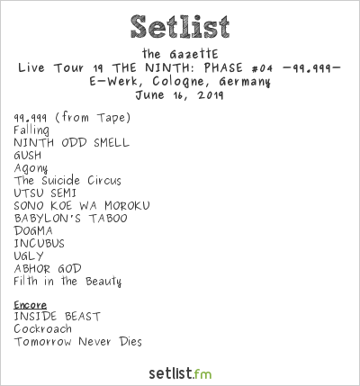 the GazettE Setlist E-Werk, Cologne, Germany 2019, Live Tour 19 THE NINTH: PHASE #04 -99.999-