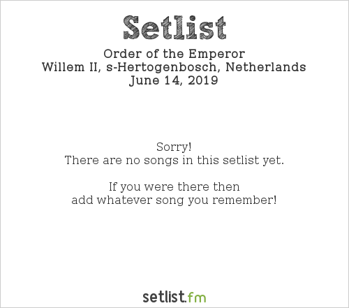 Order of the Emperor Setlist Willem Twee, s-Hertogenbosch, Netherlands 2019