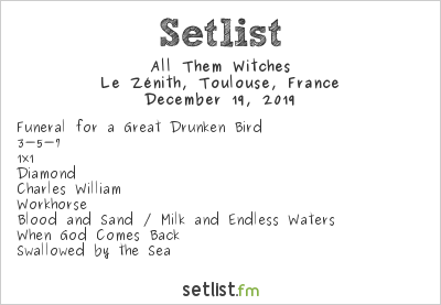 All Them Witches Setlist Le Zénith, Toulouse, France 2019