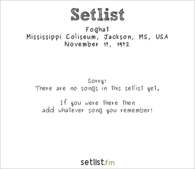 Foghat at Mississippi Coliseum, Jackson, MS, USA Setlist