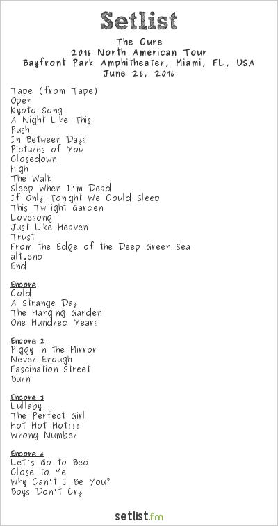 The Cure Setlist Bayfront Park Amphitheater, Miami, FL, USA 2016, 2016 North American Tour
