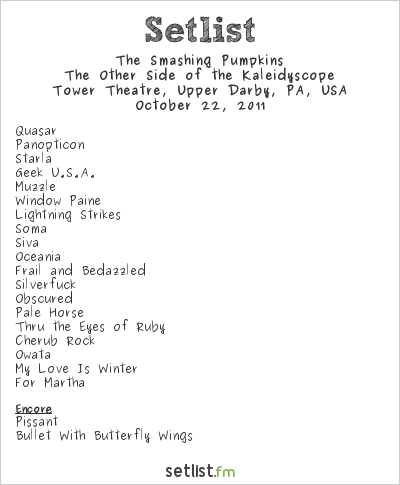 The Smashing Pumpkins Setlist Tower Theatre, Upper Darby, PA, USA 2011, The Other Side of the Kaleidyscope Tour