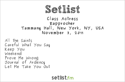 Class Actress Setlist Tammany Hall, New York, NY, USA 2011, Rapprocher